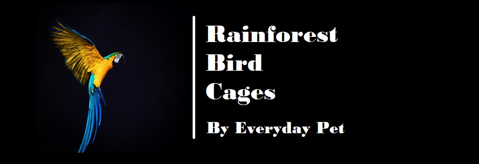 Rainforest Bird Cages,  Retailed by Everyday Pet